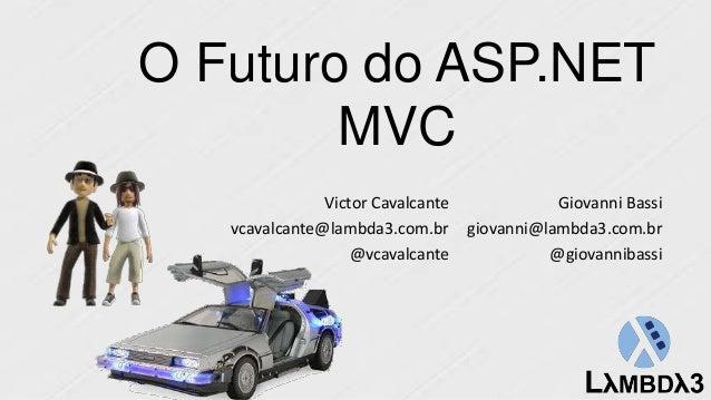 O Futuro do ASP.NET MVC Giovanni Bassi giovanni@lambda3.com.br @giovannibassi Victor Cavalcante vcavalcante@lambda3.com.br...