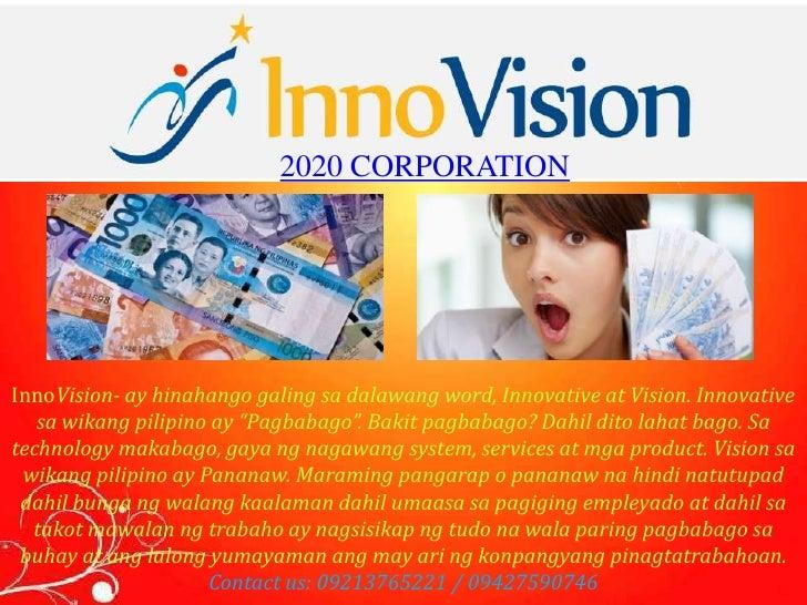 2020 CORPORATIONInnoVision- ay hinahango galing sa dalawang word, Innovative at Vision. Innovative   sa wikang pilipino ay...