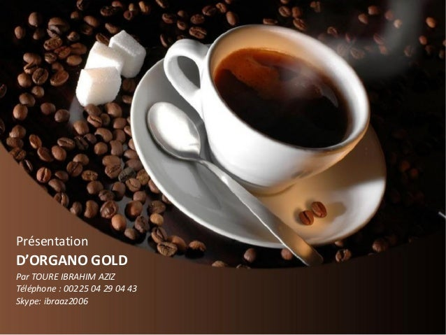 PrésentationD'ORGANO GOLDPar TOURE IBRAHIM AZIZTéléphone : 00225 04 29 04 43Skype: ibraaz2006