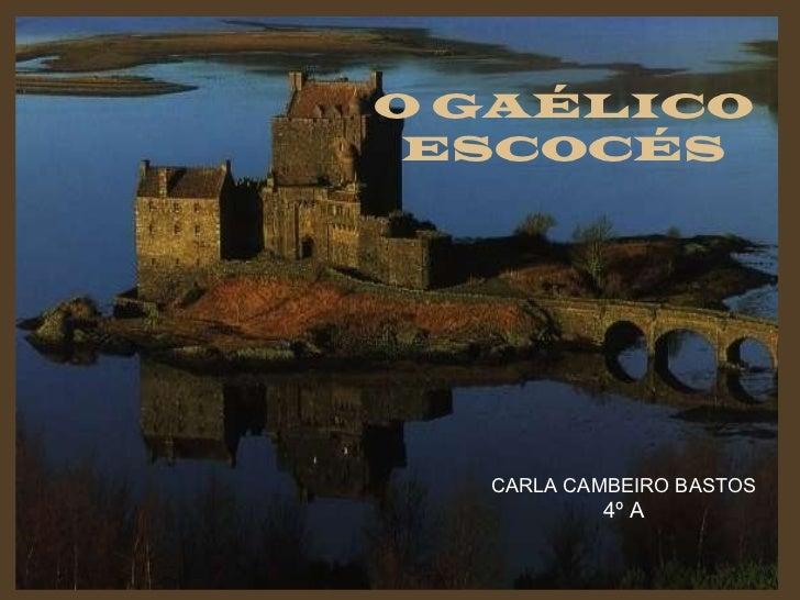 O GAÉLICO ESCOCÉS CARLA CAMBEIRO BASTOS 4º A