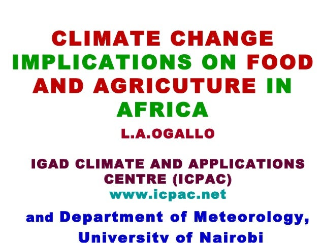 CLIMATE CHANGEIMPLICATIONS ON FOOD  AND AGRICUTURE IN       AFRICA          L.A.OGALLO IGAD CLIMATE AND APPLICATIONS      ...
