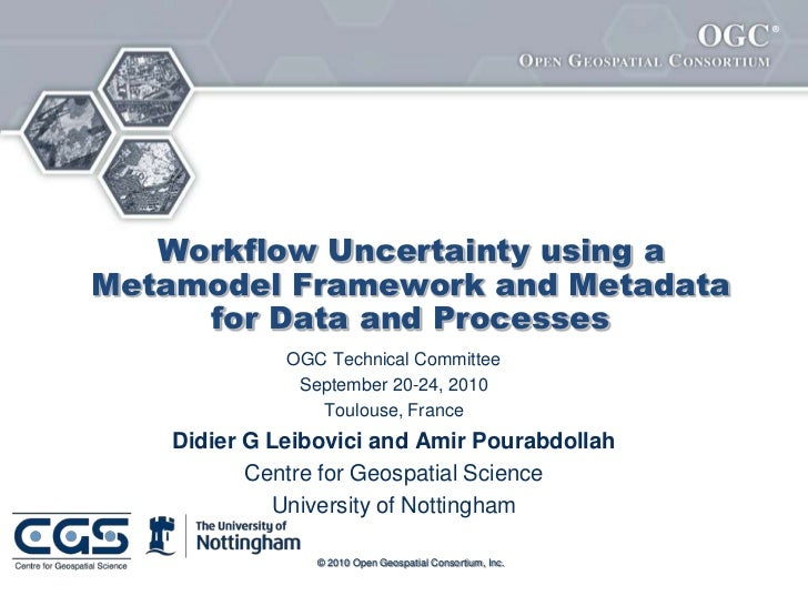 ®   Workflow Uncertainty using aMetamodel Framework and Metadata     for Data and Processes              OGC Technical Com...