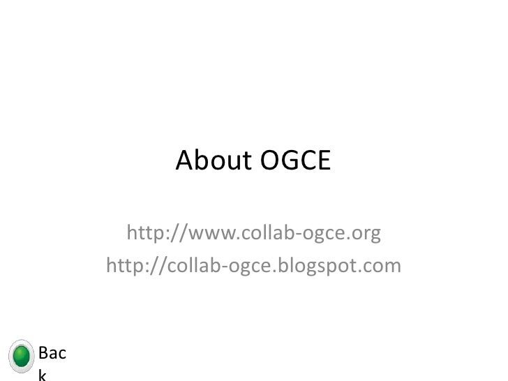 About OGCE<br />http://www.collab-ogce.org<br />http://collab-ogce.blogspot.com<br />Back<br />