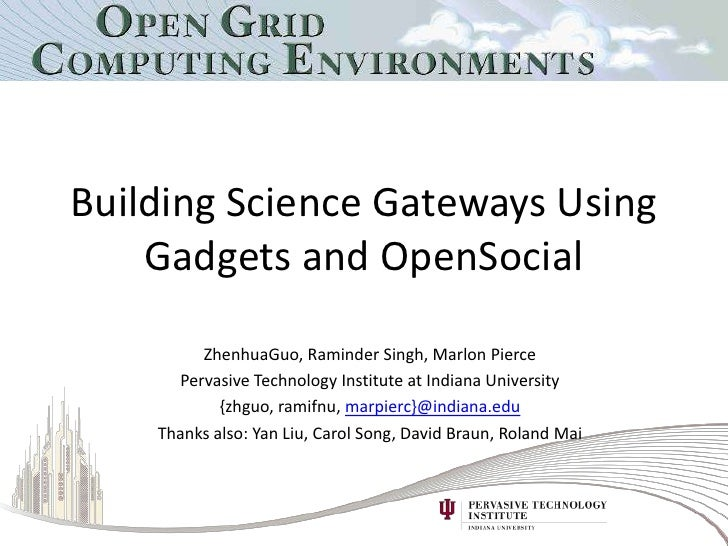 Building Science Gateways Using Gadgets and OpenSocial<br />ZhenhuaGuo, Raminder Singh, Marlon Pierce<br />Pervasive Techn...