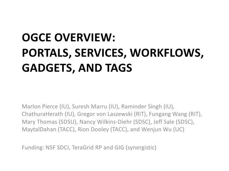 OGCE Overview: Portals, Services, Workflows, Gadgets, and Tags<br />Marlon Pierce (IU), Suresh Marru (IU), Raminder Singh ...
