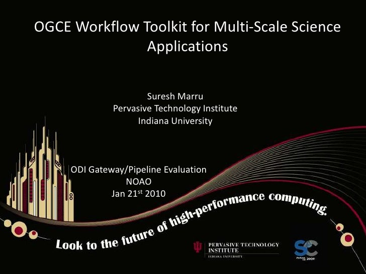 OGCE Workflow Toolkit for Multi-Scale Science Applications<br />Suresh Marru<br />Pervasive Technology Institute<br />Indi...