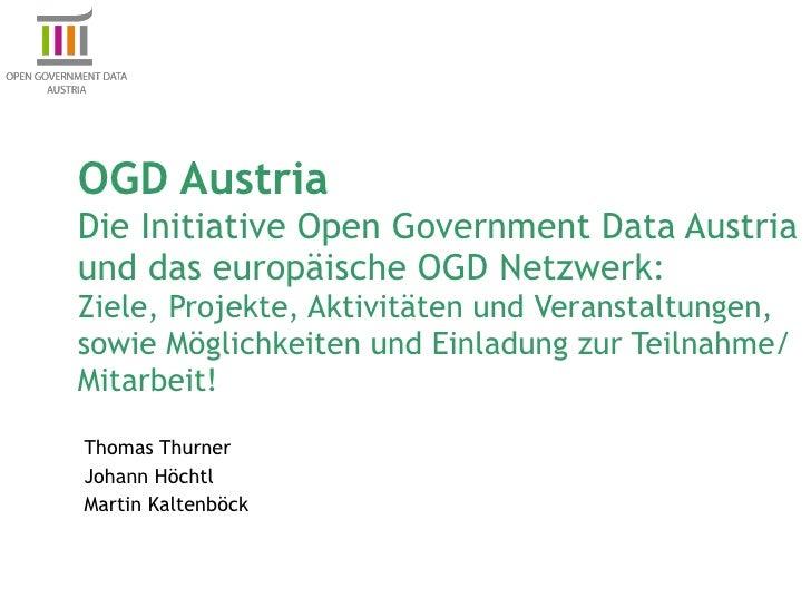 OGD Austria  Die Initiative Open Government Data Austria und das europäische OGD Netzwerk:  Ziele, Projekte, Aktivitäten u...