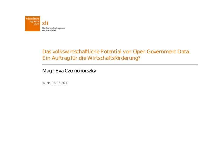 Das volkswirtschaftliche Potential von Open Government Data:Ein Auftrag für die Wirtschaftsförderung?Mag.a Eva Czernohorsz...