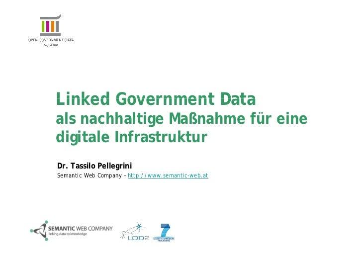Linked Government Dataals nachhaltige Maßnahme für einedigitale InfrastrukturDr. Tassilo PellegriniSemantic Web Company – ...