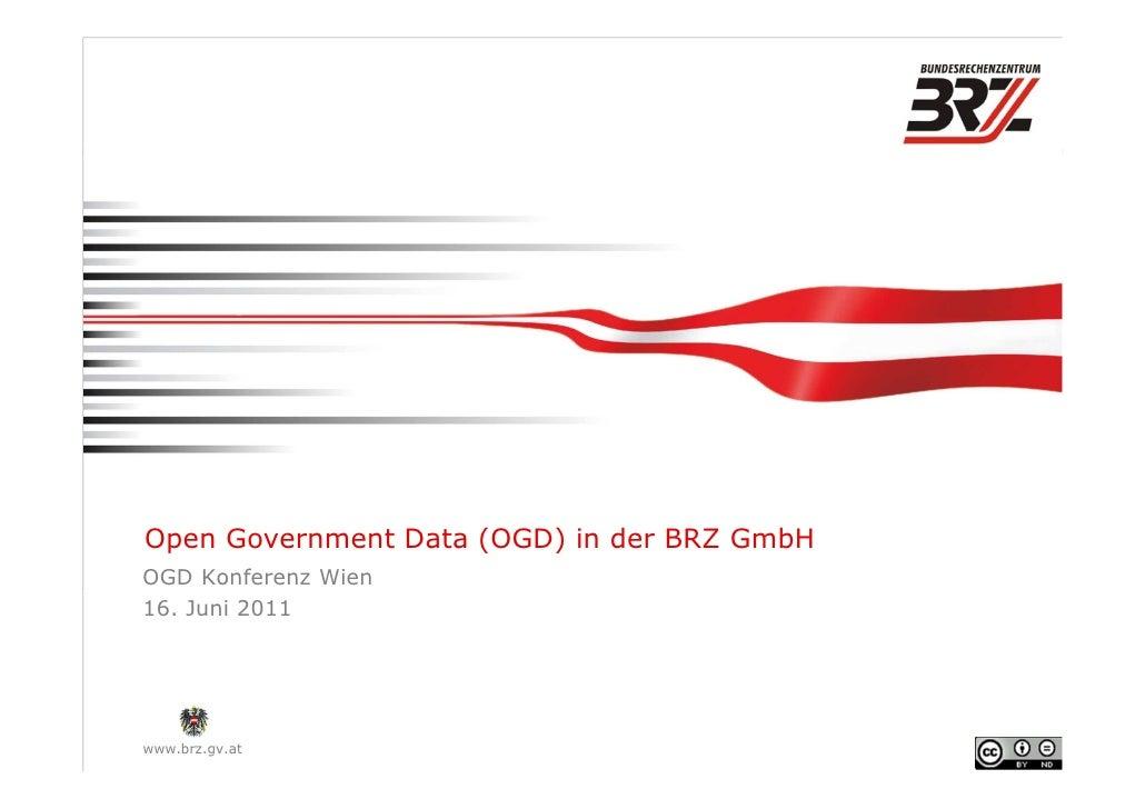 Open Government Data (OGD) in der BRZ GmbHOGD Konferenz Wien16. Juni 2011www.brz.gv.at