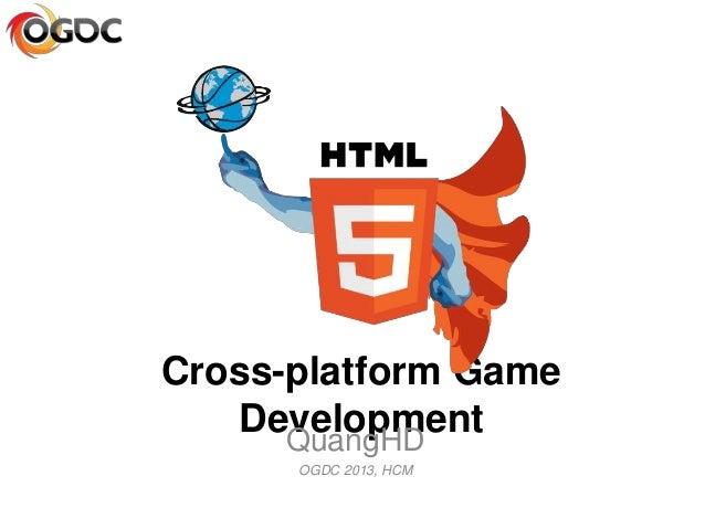 Cross-platform Game DevelopmentQuangHD OGDC 2013, HCM
