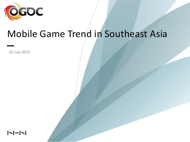Mobile Game Trend in Southeast Asia 20 July 2013
