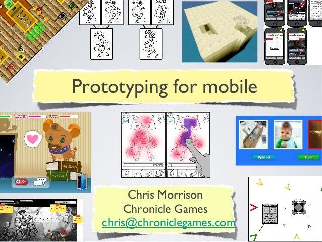 Chris Morrison Chronicle Games chris@chroniclegames.com Prototyping for mobile