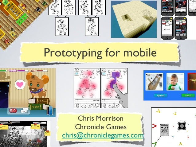 Chris Morrison Chronicle Games chris@chroniclegames.com Prototyping for mobile