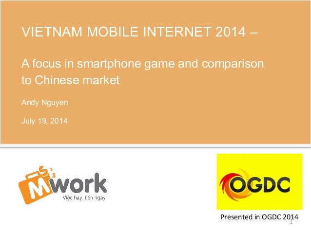 VIETNAM MOBILE INTERNET 2014 – A focus in smartphone game and comparison to Chinese market Andy Nguyen July 19, 2014 1  ...