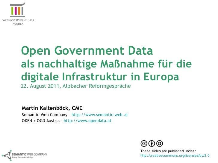 Open Government Data  als nachhaltige Maßnahme für die digitale Infrastruktur in Europa 22. August 2011, Alpbacher Reformg...