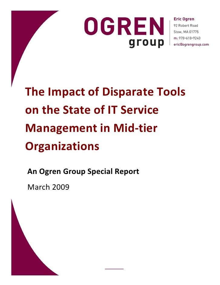 The Impact of Disparate Tools on the State of IT Service Management in Mid-tier Organizations An Ogren Group Special Repor...