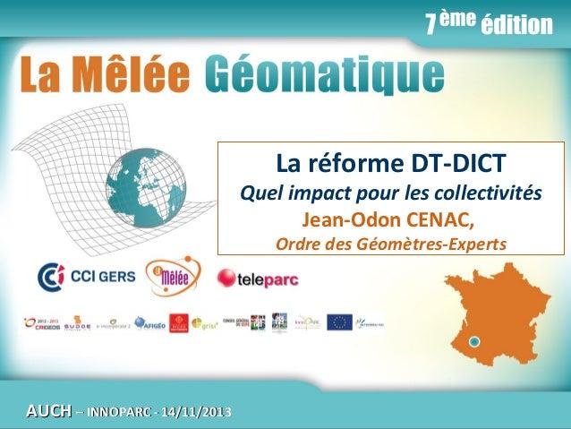 La Mêlée Géomatique  La réforme DT-DICT  Quel impact pour les collectivités Jean-Odon CENAC, Ordre des Géomètres-Experts  ...