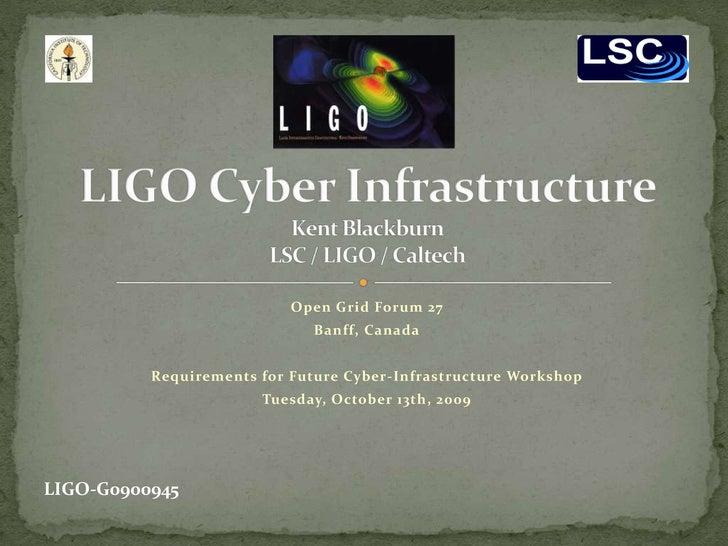 Open Grid Forum 27<br />Banff, Canada<br />Requirements for Future Cyber-Infrastructure Workshop<br />Tuesday, October 13t...