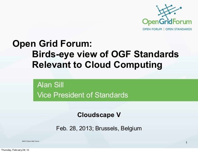 Open Grid Forum:            Birds-eye view of OGF Standards            Relevant to Cloud Computing                        ...