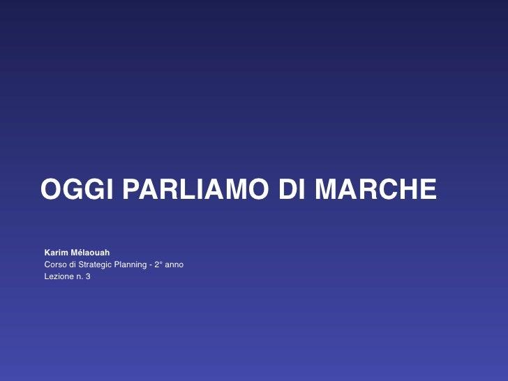 OGGI PARLIAMO DI MARCHEKarim MélaouahCorso di Strategic Planning - 2° annoLezione n. 3