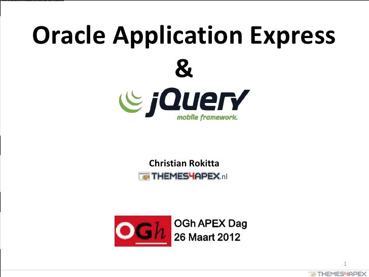Oracle Application Express            &         Christian Rokitta                         .nl               OGh APEX Dag  ...