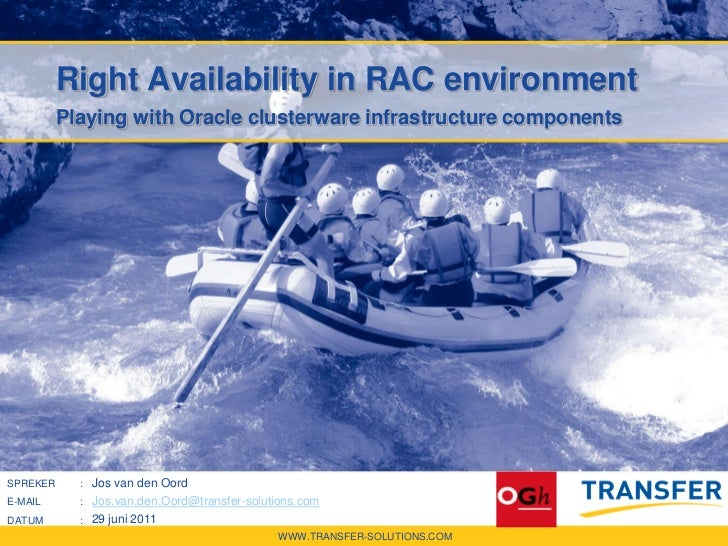 Right Availability in RAC environment          Playing with Oracle clusterware infrastructure componentsSPREKER     : Jos ...