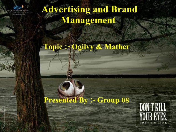 Advertising and Brand Management  Topic :- Ogilvy & Mather Presented By :- Group 08