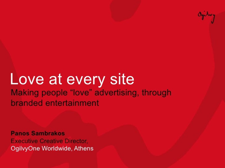 """Love at every site Making people """"love"""" advertising, through branded entertainment Panos Sambrakos Executive Creative Dire..."""