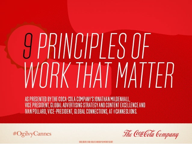 9Principlesof WorkthatMatterAspresentedbyTheCoca-ColaCompany'sJonathanMildenhall, VicePresident,GlobalAdvertisingStrategya...