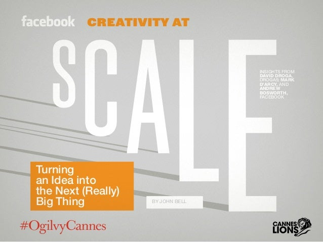 Facebook: Creativity at Scale #CannesLions / #OgilvyCannes