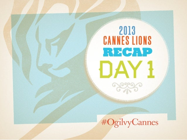 Day 1 Recap at #CannesLions 2013 / #OgilvyCannes