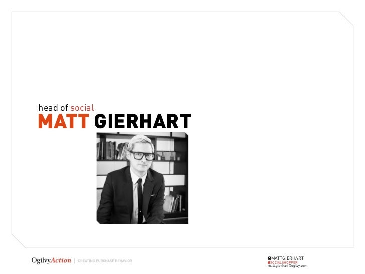 head of socialMATT GIERHART                 @MATTGIERHART                 #SOCIALSHOPPER                 matt.gierhart@ogi...