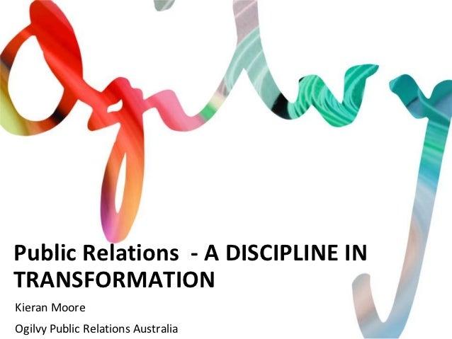 Public Relations - A DISCIPLINE INTRANSFORMATIONKieran MooreOgilvy Public Relations Australia