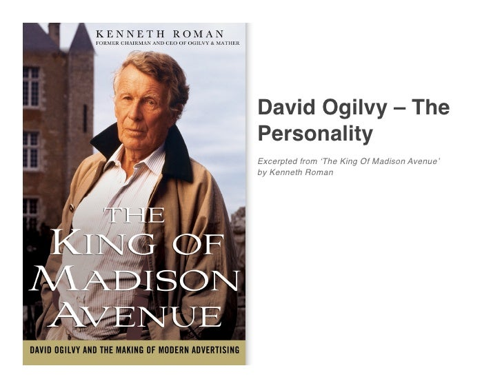 David Ogilvy – The Personality Excerpted from ʻThe King Of Madison Avenue' by Kenneth Roman