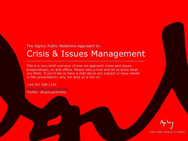 The Ogilvy Public Relations Approach to:  Crisis & Issues Management This is a very brief overview of how we approach cris...