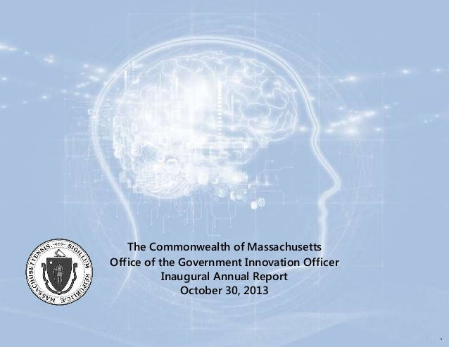 The Commonwealth of Massachusetts Office of the Government Innovation Officer Inaugural Annual Report October 30, 2013 1 B