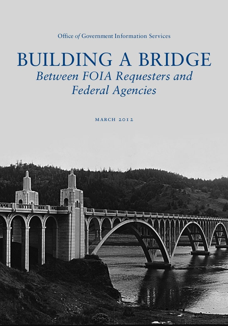 Office of Government Information ServicesBUILDING A BRIDGE Between FOIA Requesters and       Federal Agencies             ...