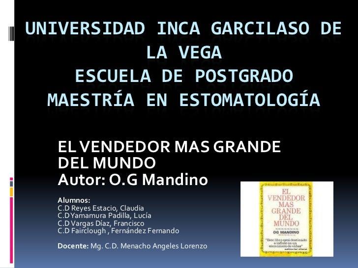 UNIVERSIDAD INCA GARCILASO DE            LA VEGA     ESCUELA DE POSTGRADO  MAESTRÍA EN ESTOMATOLOGÍA  EL VENDEDOR MAS GRAN...