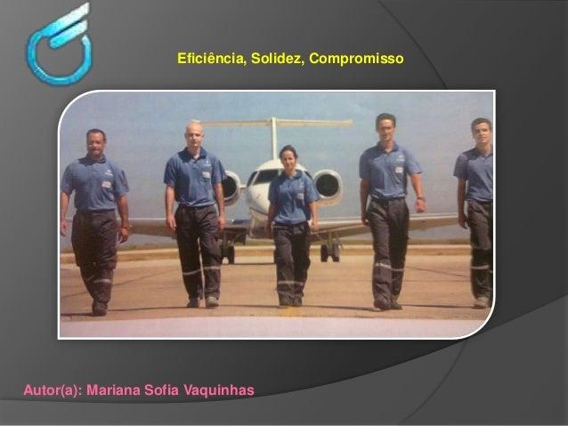 Eficiência, Solidez, CompromissoAutor(a): Mariana Sofia Vaquinhas