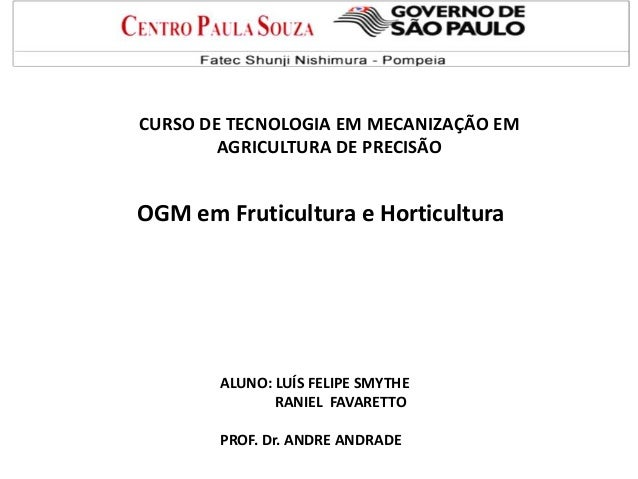 CURSO DE TECNOLOGIA EM MECANIZAÇÃO EM AGRICULTURA DE PRECISÃO OGM em Fruticultura e Horticultura ALUNO: LUÍS FELIPE SMYTHE...