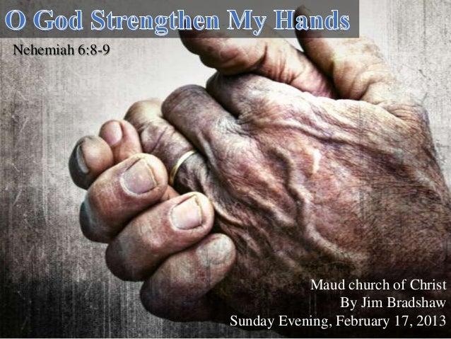 Nehemiah 6:8-9                            Maud church of Christ                                 By Jim Bradshaw           ...