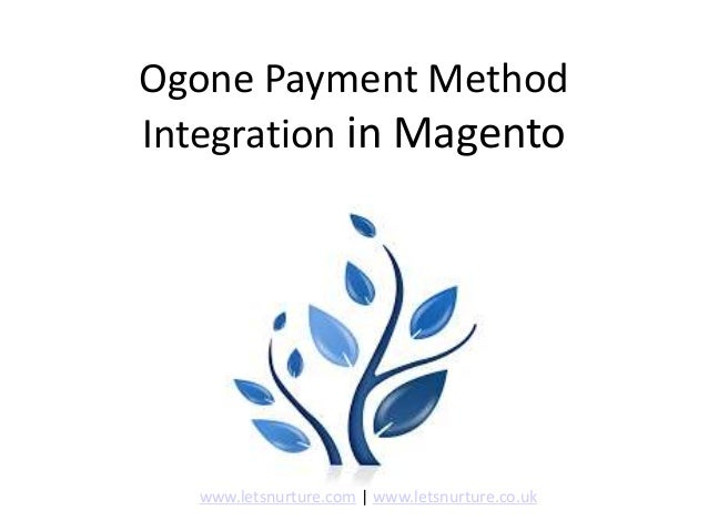 Ogone Payment Method Integration in Magento www.letsnurture.com | www.letsnurture.co.uk
