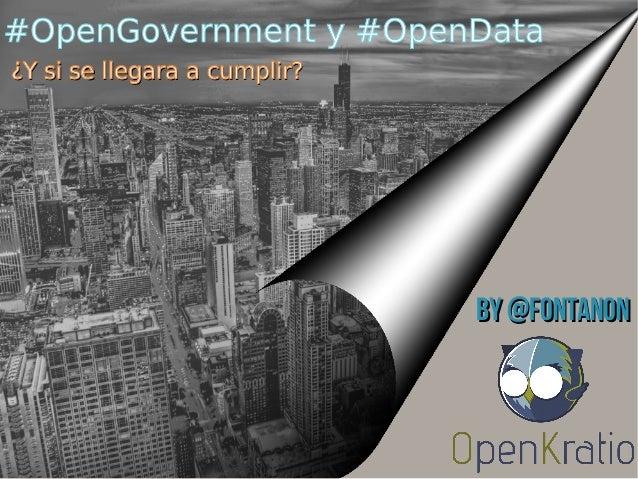 By @fontanonBy @fontanon #OpenGovernment y #OpenData ¿Y si se llegara a cumplir?¿Y si se llegara a cumplir?