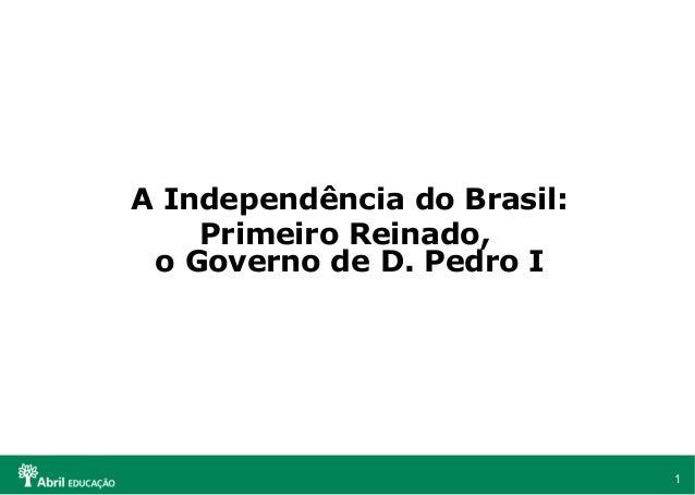 A Independência do Brasil: Primeiro Reinado, o Governo de D. Pedro I  1