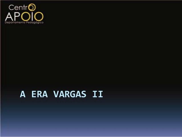 A ERA VARGAS II