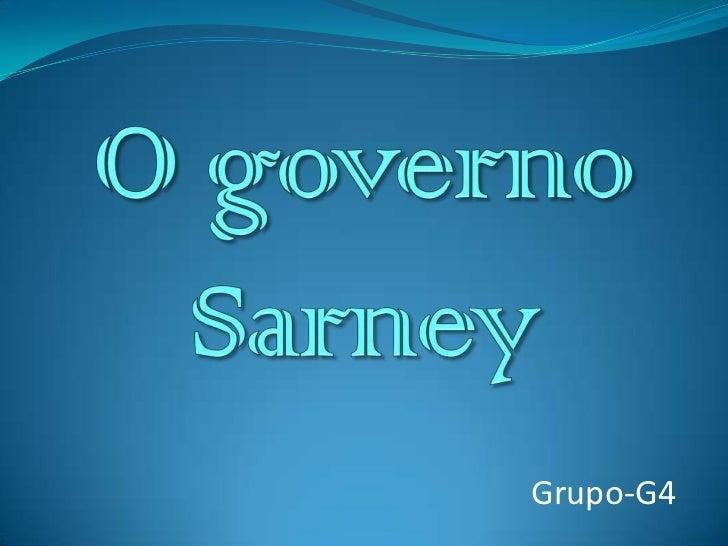 O governo Sarney<br />Grupo-G4<br />