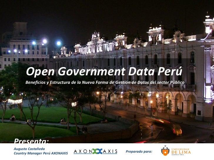Open Government Data Perú       Beneficios y Estructura de la Nueva Forma de Gestión de Datos del sector Público     Prese...
