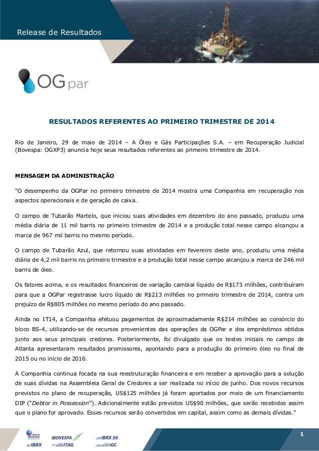 1 Release de Resultados RESULTADOS REFERENTES AO PRIMEIRO TRIMESTRE DE 2014 Rio de Janeiro, 29 de maio de 2014 – A Óleo e ...