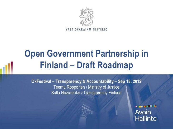 Open Government Partnership in   Finland – Draft Roadmap OkFestival – Transparency & Accountability – Sep 18, 2012        ...